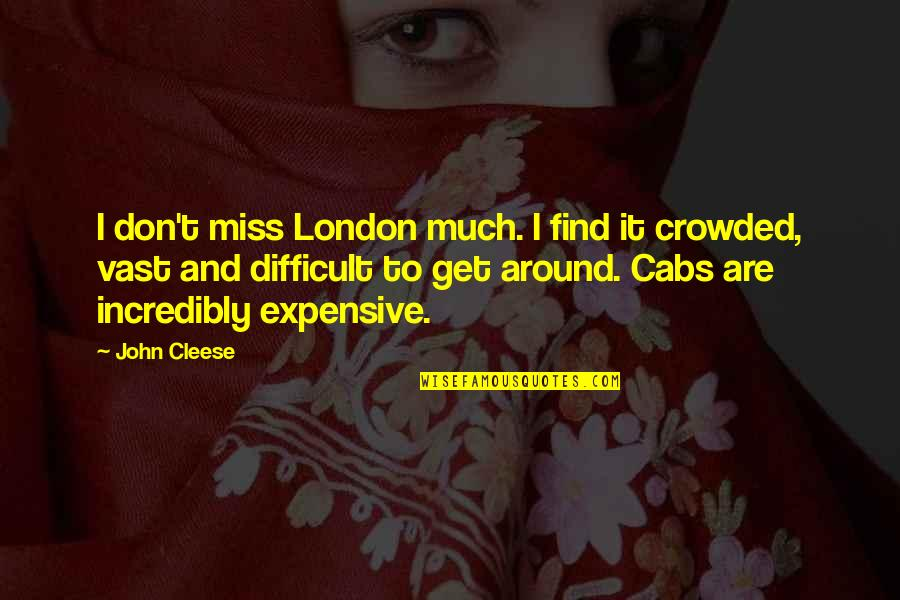 London Cabs Quotes By John Cleese: I don't miss London much. I find it