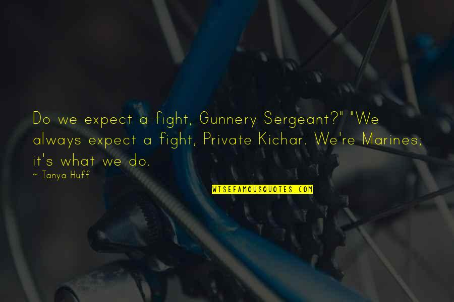 """London Cabs Quotes By Tanya Huff: Do we expect a fight, Gunnery Sergeant?"""" """"We"""
