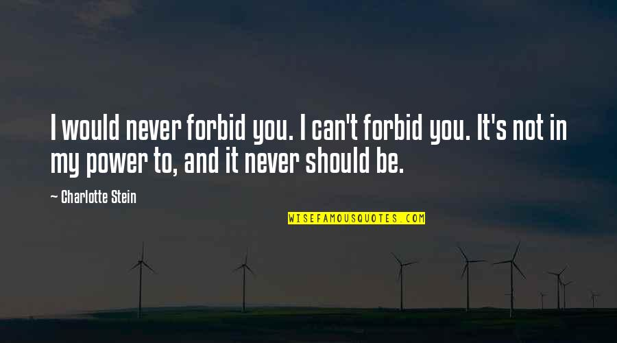 London Transport Quotes By Charlotte Stein: I would never forbid you. I can't forbid