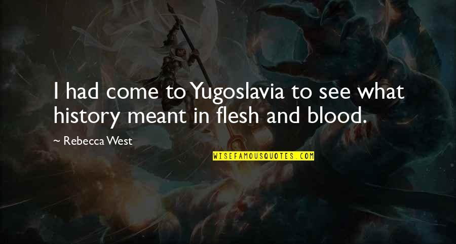 London Transport Quotes By Rebecca West: I had come to Yugoslavia to see what