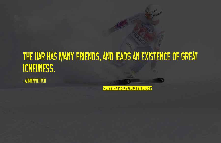 Loneliness And Friends Quotes By Adrienne Rich: The liar has many friends, and leads an