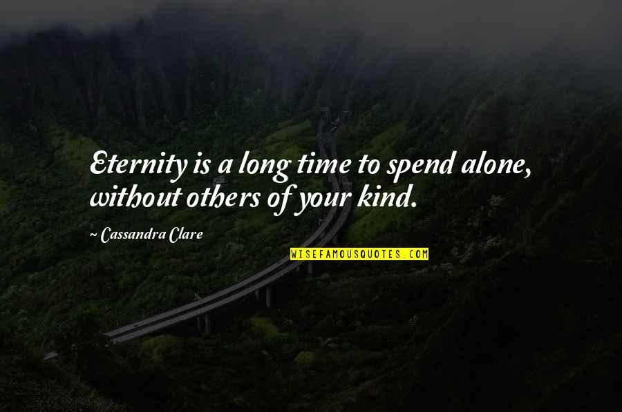 Loneliness And Friends Quotes By Cassandra Clare: Eternity is a long time to spend alone,