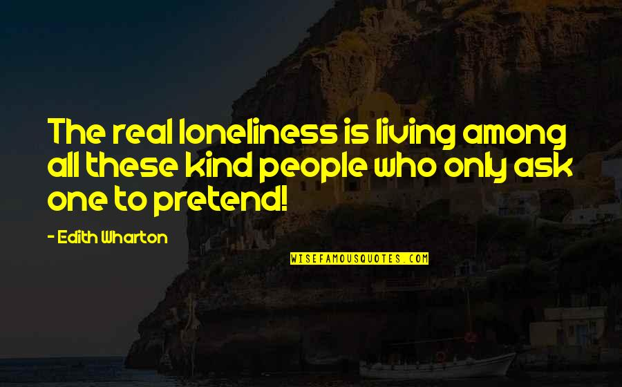 Loneliness And Friends Quotes By Edith Wharton: The real loneliness is living among all these