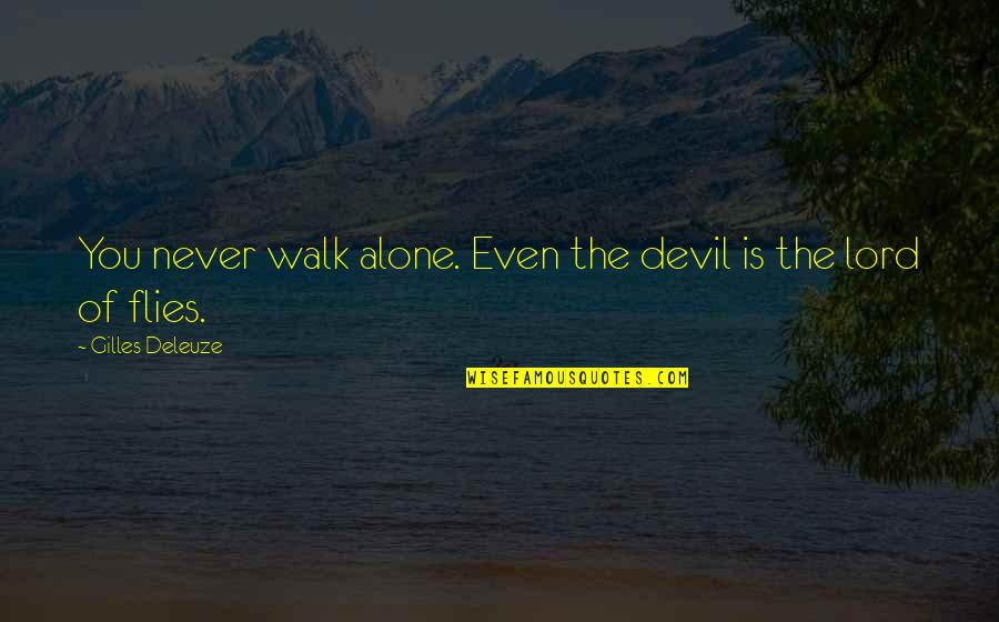 Loneliness And Friends Quotes By Gilles Deleuze: You never walk alone. Even the devil is