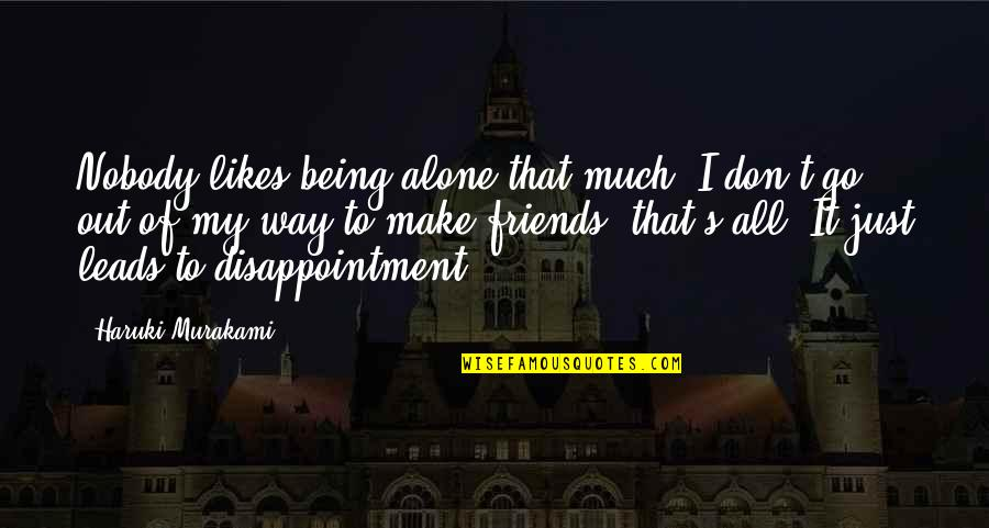 Loneliness And Friends Quotes By Haruki Murakami: Nobody likes being alone that much. I don't