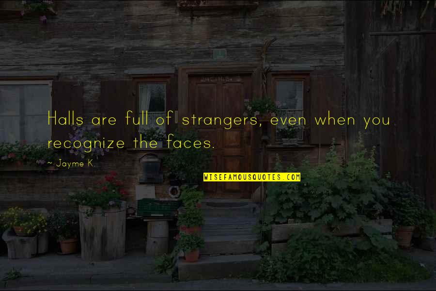 Loneliness And Friends Quotes By Jayme K.: Halls are full of strangers, even when you