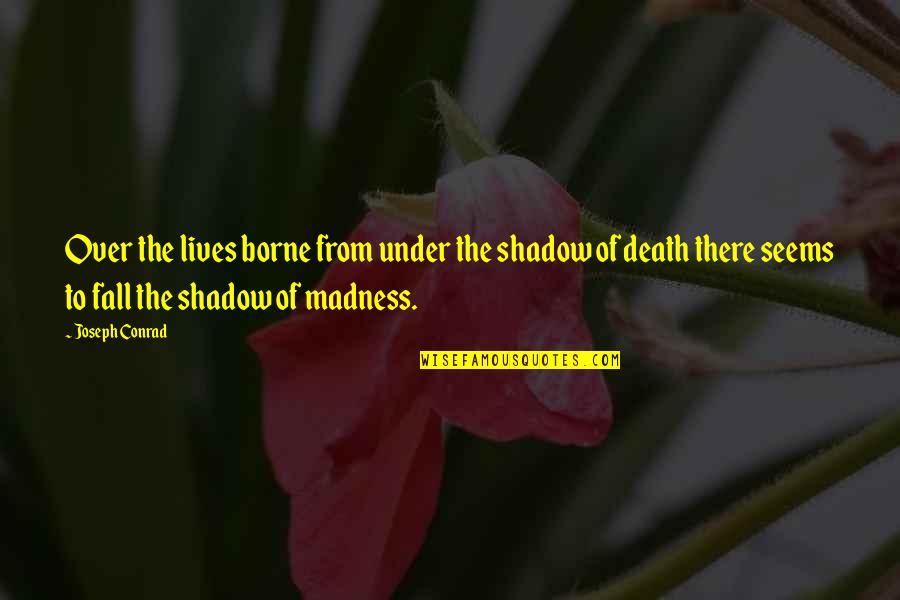 Loneliness And Friends Quotes By Joseph Conrad: Over the lives borne from under the shadow