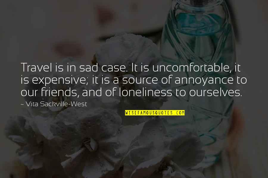 Loneliness And Friends Quotes By Vita Sackville-West: Travel is in sad case. It is uncomfortable,