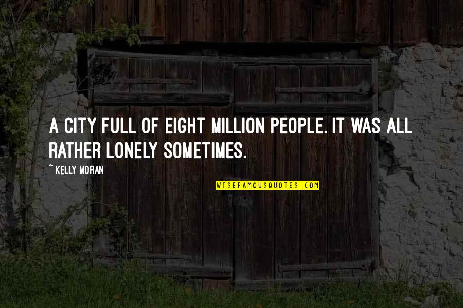 Loneliness In The City Quotes By Kelly Moran: A city full of eight million people. It