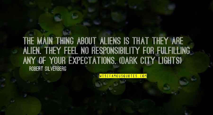 Loneliness In The City Quotes By Robert Silverberg: The main thing about aliens is that they