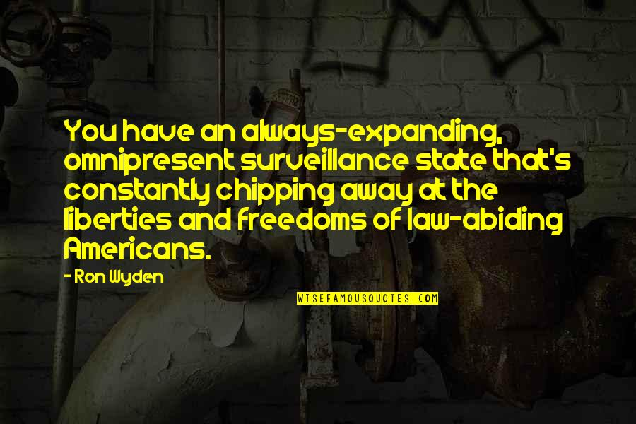 Loneliness Strikes Quotes By Ron Wyden: You have an always-expanding, omnipresent surveillance state that's