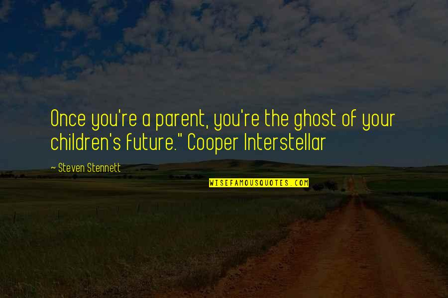 Loneliness Strikes Quotes By Steven Stennett: Once you're a parent, you're the ghost of