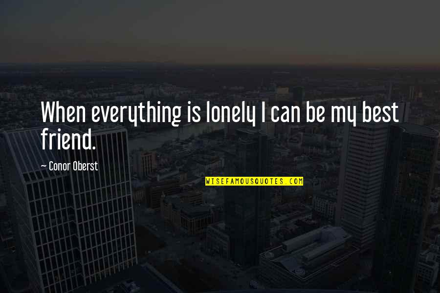 Lonely Friend Quotes By Conor Oberst: When everything is lonely I can be my