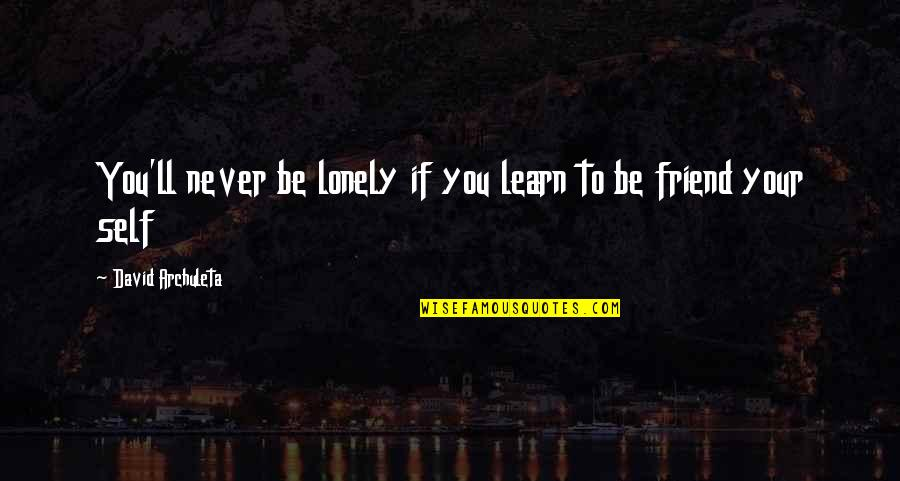 Lonely Friend Quotes By David Archuleta: You'll never be lonely if you learn to
