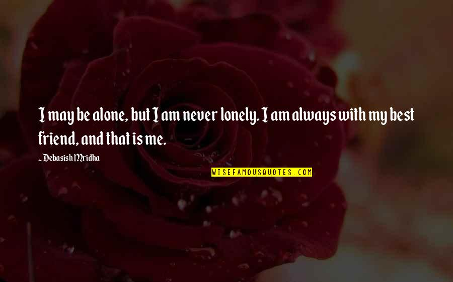 Lonely Friend Quotes By Debasish Mridha: I may be alone, but I am never