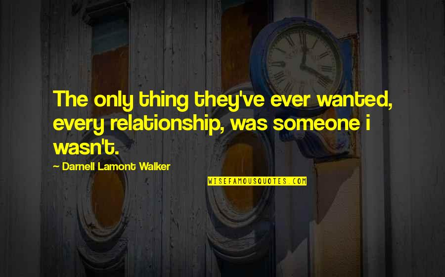 Lonely Hopeless Quotes By Darnell Lamont Walker: The only thing they've ever wanted, every relationship,