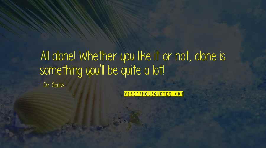 Lonely Hopeless Quotes By Dr. Seuss: All alone! Whether you like it or not,