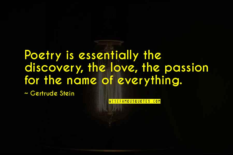 Lonely Hopeless Quotes By Gertrude Stein: Poetry is essentially the discovery, the love, the