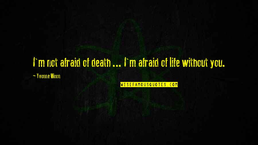 Lonely Hopeless Quotes By Yvonne Woon: I'm not afraid of death ... I'm afraid