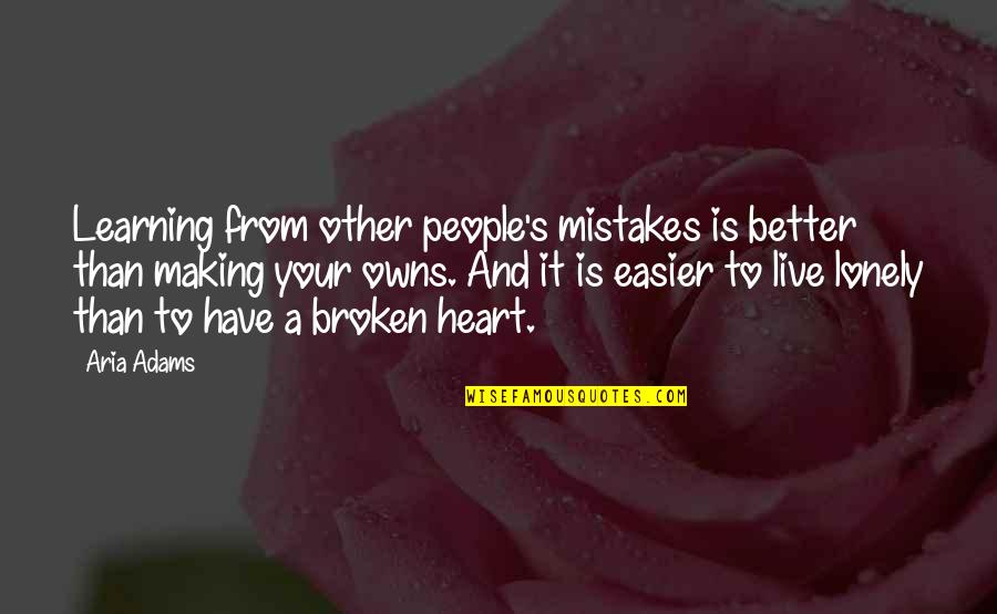 Lonely Life Quotes By Aria Adams: Learning from other people's mistakes is better than