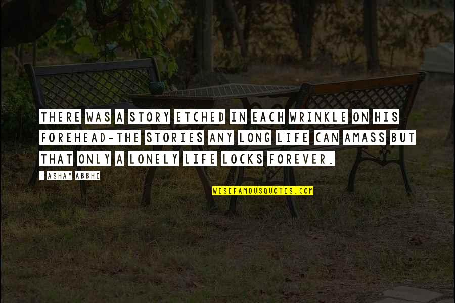 Lonely Life Quotes By Ashay Abbhi: There was a story etched in each wrinkle