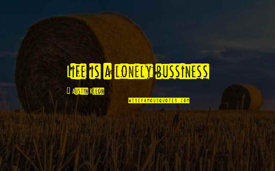 Lonely Life Quotes By Austin Kleon: Life is a lonely bussiness