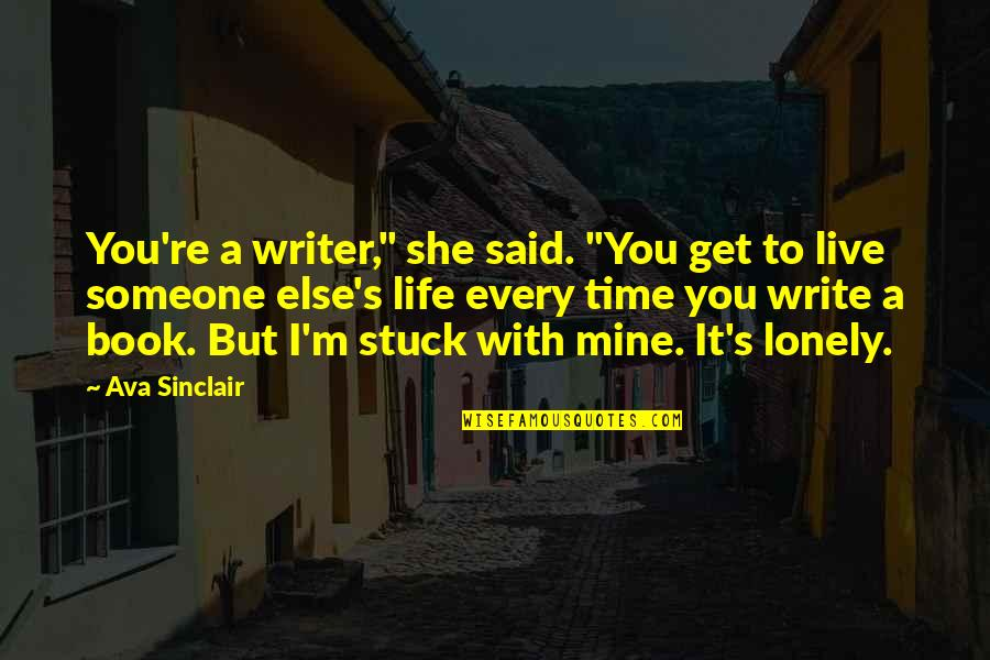 """Lonely Life Quotes By Ava Sinclair: You're a writer,"""" she said. """"You get to"""