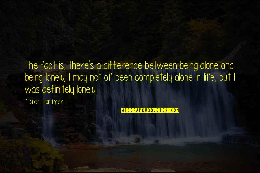 Lonely Life Quotes By Brent Hartinger: The fact is, there's a difference between being
