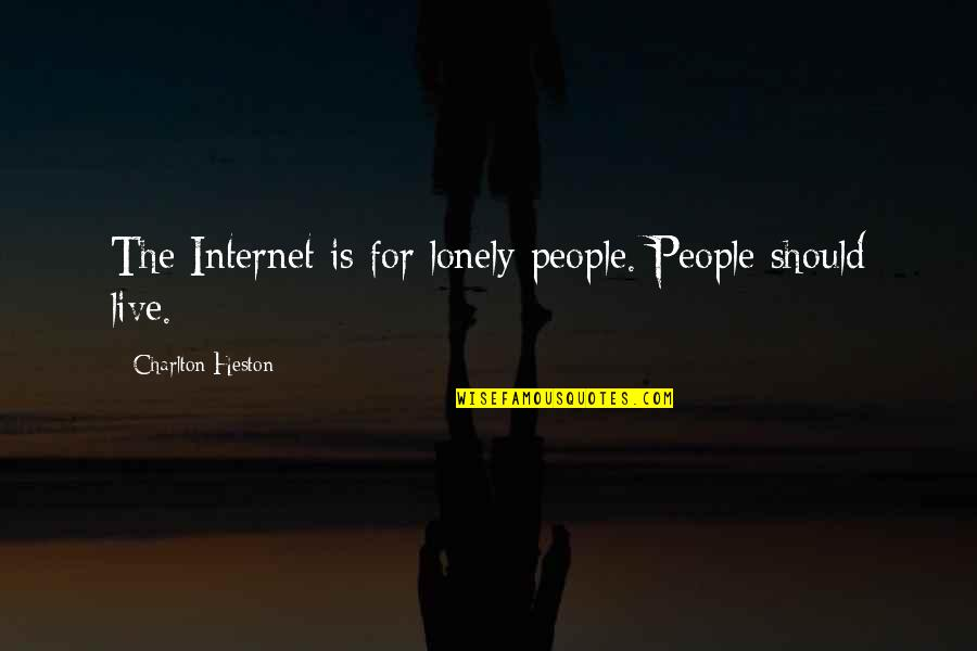 Lonely Life Quotes By Charlton Heston: The Internet is for lonely people. People should