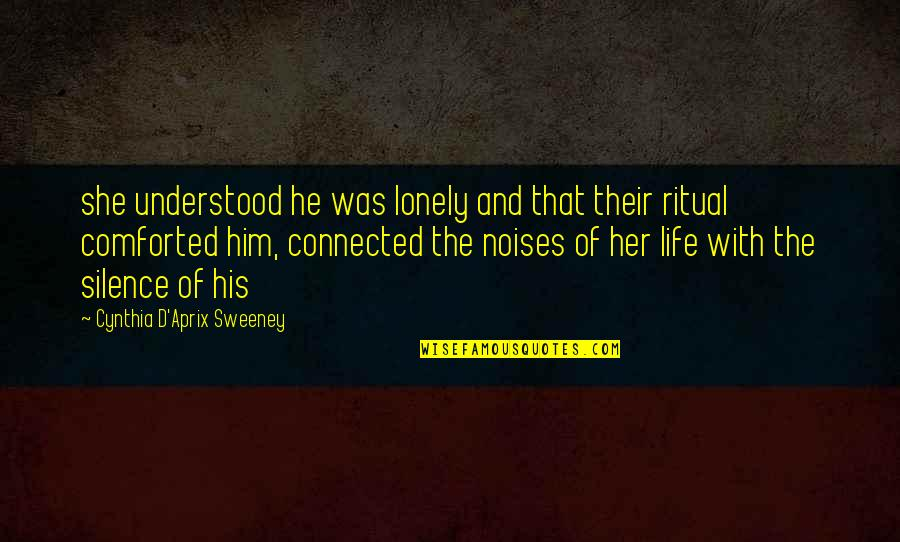Lonely Life Quotes By Cynthia D'Aprix Sweeney: she understood he was lonely and that their