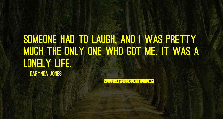 Lonely Life Quotes By Darynda Jones: Someone had to laugh, and I was pretty