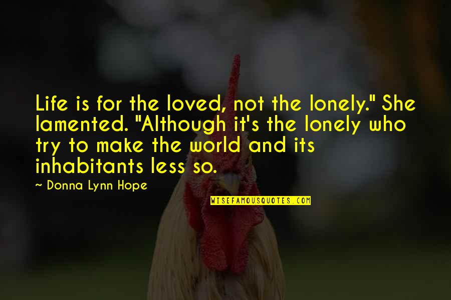 """Lonely Life Quotes By Donna Lynn Hope: Life is for the loved, not the lonely."""""""