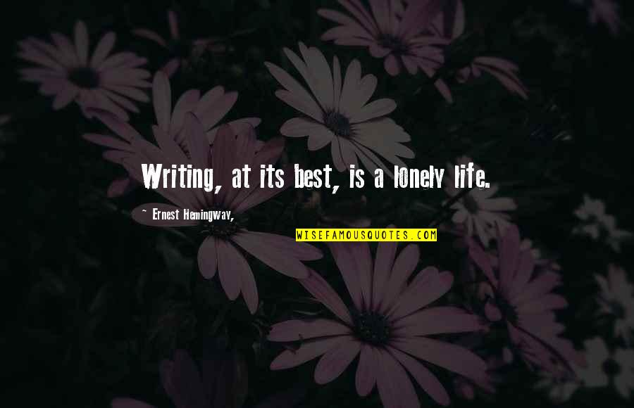 Lonely Life Quotes By Ernest Hemingway,: Writing, at its best, is a lonely life.