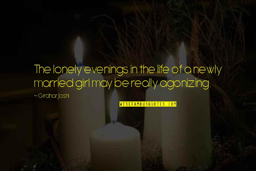 Lonely Life Quotes By Girdhar Joshi: The lonely evenings in the life of a