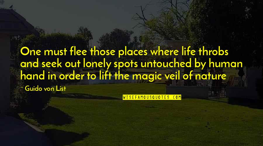 Lonely Life Quotes By Guido Von List: One must flee those places where life throbs