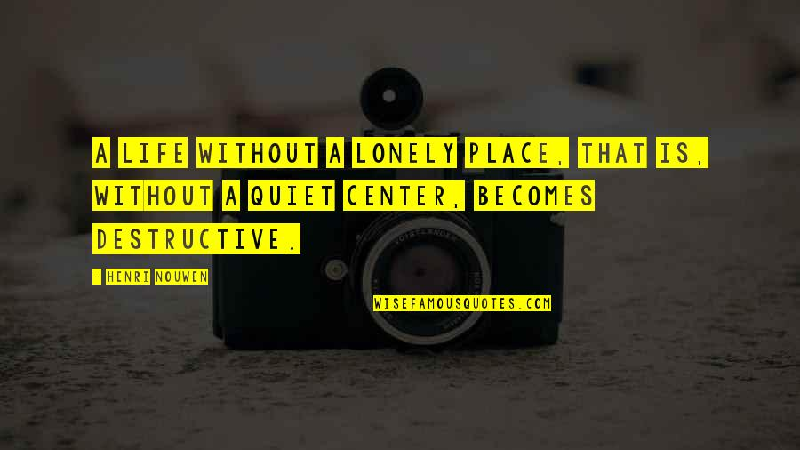 Lonely Life Quotes By Henri Nouwen: A life without a lonely place, that is,