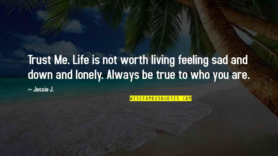 Lonely Life Quotes By Jessie J.: Trust Me. Life is not worth living feeling
