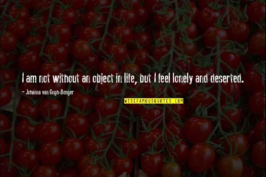 Lonely Life Quotes By Johanna Van Gogh-Bonger: I am not without an object in life,