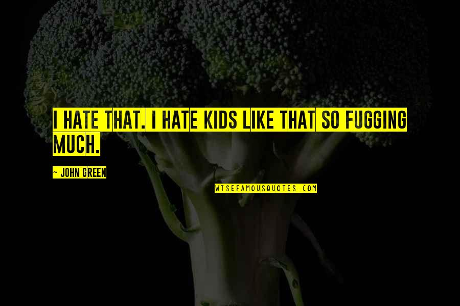 Lonely Life Quotes By John Green: I hate that. I hate kids like that