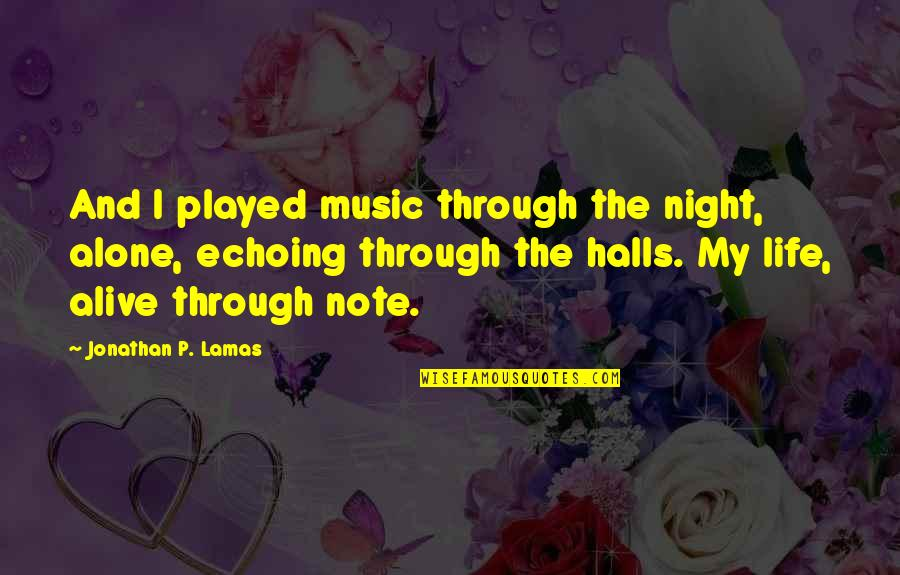 Lonely Life Quotes By Jonathan P. Lamas: And I played music through the night, alone,