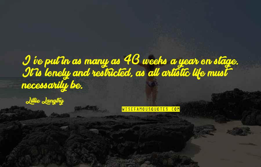 Lonely Life Quotes By Lillie Langtry: I've put in as many as 40 weeks