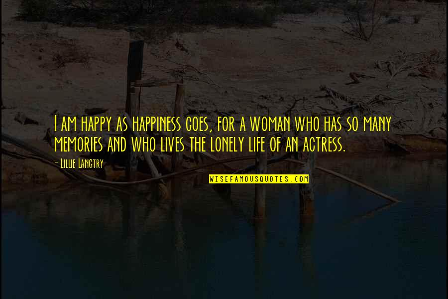 Lonely Life Quotes By Lillie Langtry: I am happy as happiness goes, for a