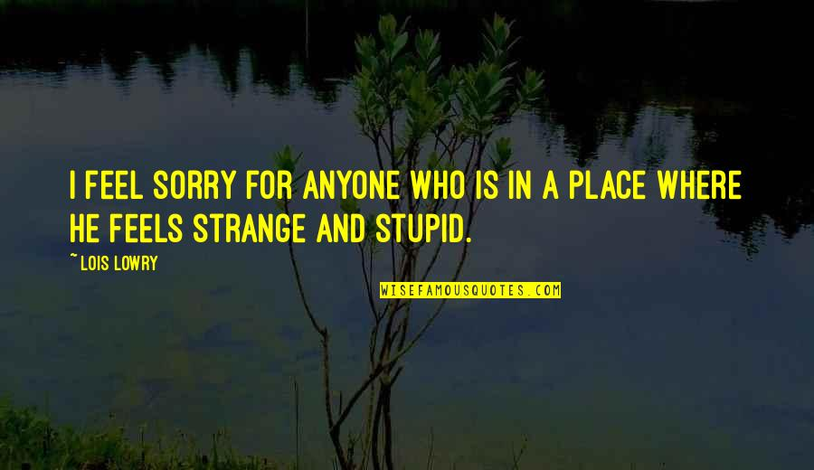 Lonely Life Quotes By Lois Lowry: I feel sorry for anyone who is in