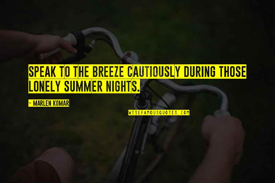 Lonely Life Quotes By Marlen Komar: Speak to the breeze cautiously during those lonely