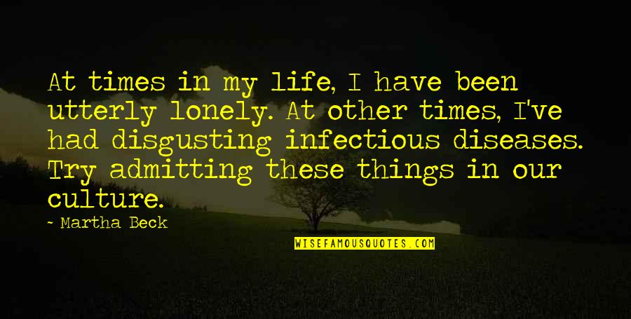 Lonely Life Quotes By Martha Beck: At times in my life, I have been