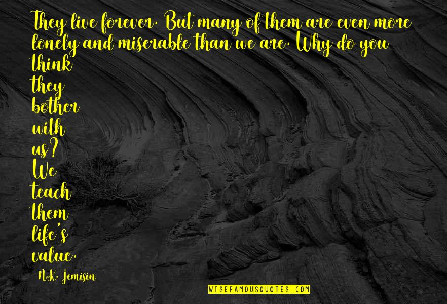 Lonely Life Quotes By N.K. Jemisin: They live forever. But many of them are