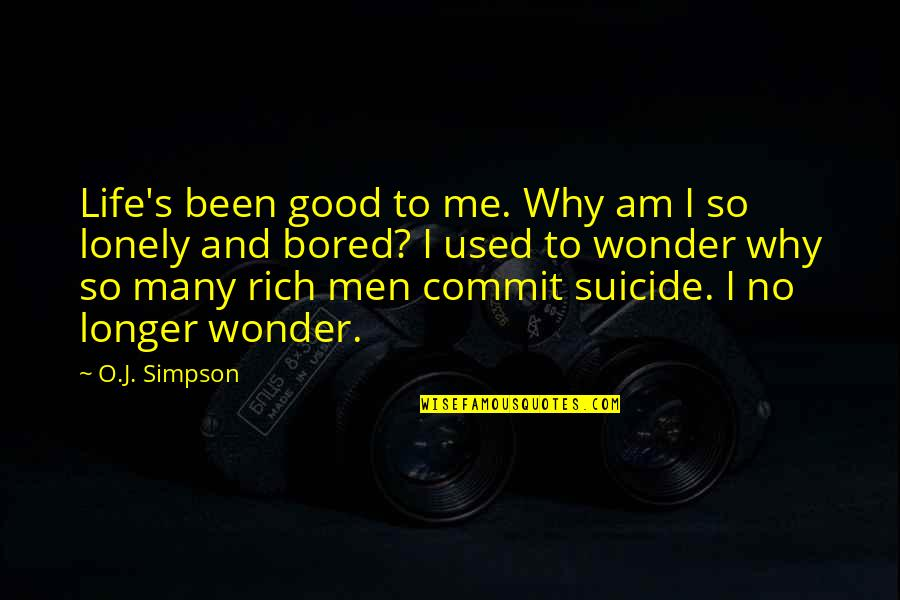 Lonely Life Quotes By O.J. Simpson: Life's been good to me. Why am I
