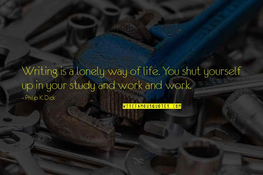 Lonely Life Quotes By Philip K. Dick: Writing is a lonely way of life. You