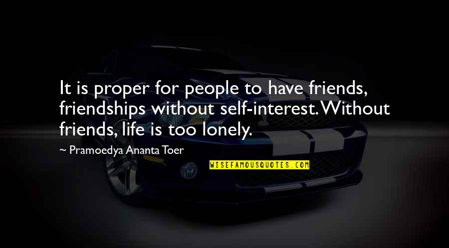 Lonely Life Quotes By Pramoedya Ananta Toer: It is proper for people to have friends,