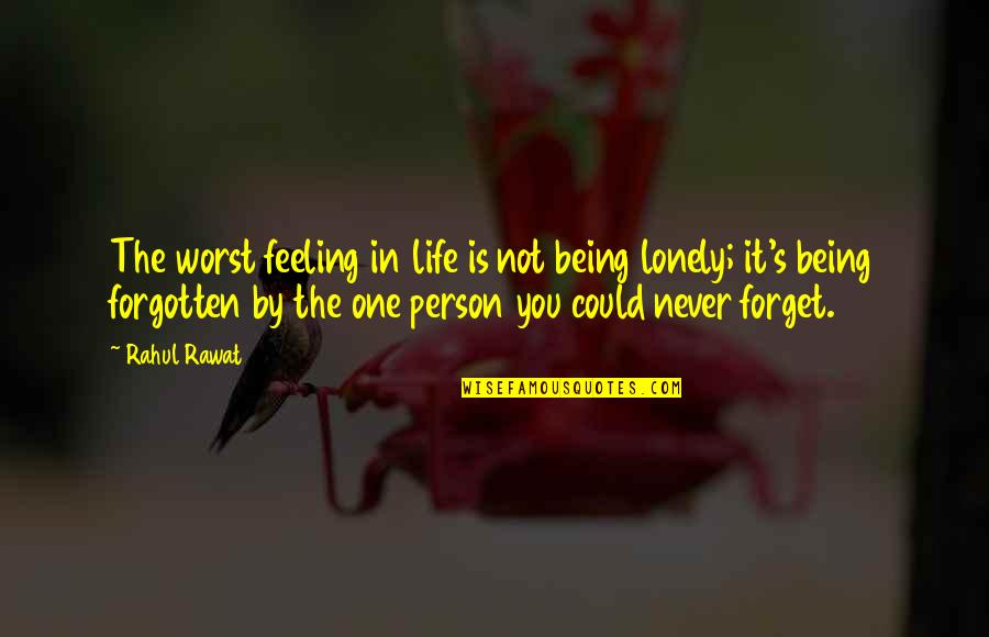 Lonely Life Quotes By Rahul Rawat: The worst feeling in life is not being